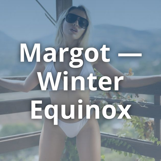 Margot — Winter Equinox