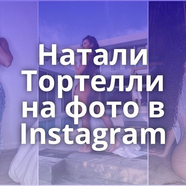 Натали Тортелли на фото в Instagram
