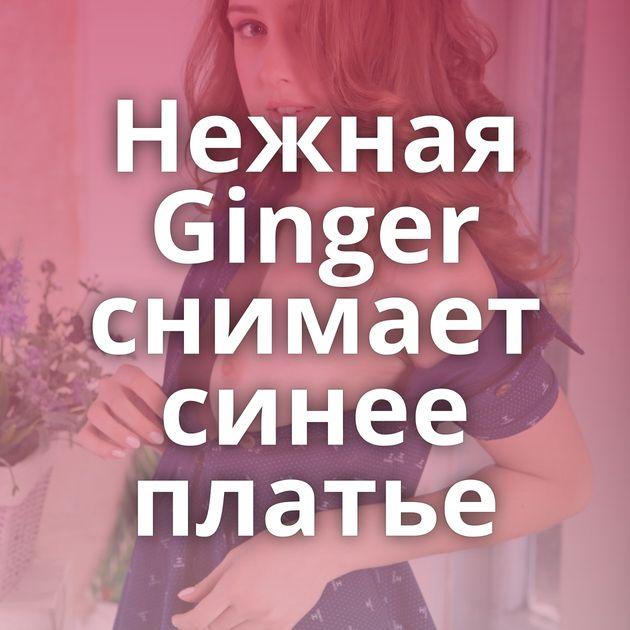 Нежная Ginger снимает синее платье