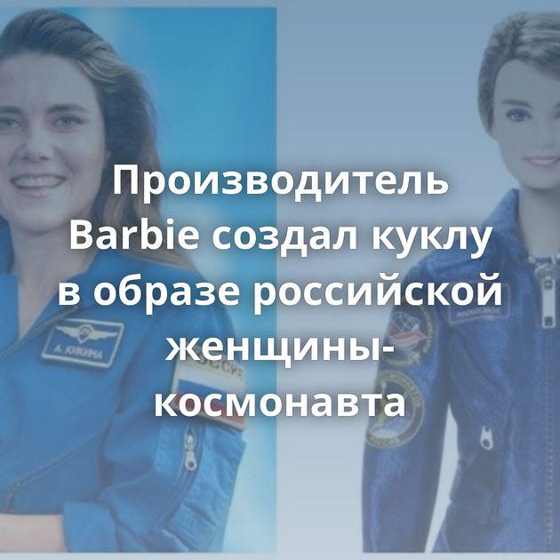 Производитель Barbie создал куклу вобразе российской женщины-космонавта